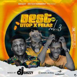 Dj Shizzy – Best of Dtop x Fela2 Vol.3