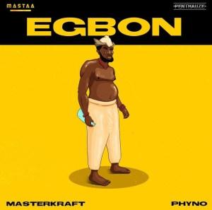 Masterkraft Ft Phyno – Egbon