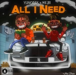 Yung6ix ft Suji – All I Need
