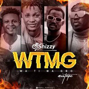 Dj Shizzy - WTMG Wa ti ma Gbo Mixtape