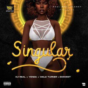 DJ Real Ft. Yonda, Idowest & Wale Turner – Singular