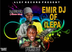 DJ Super ft Portable -  Emir of Ilepa