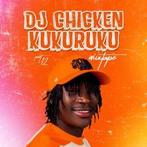 Dj Chicken – Kukuruku Part 12 Mixtape