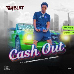 Tayblet – Cash Out (Prod By Mansa Jabulani)