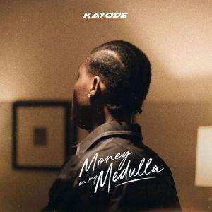 Kayode – Money On My Medulla