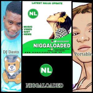 Niggaloaded Ft Dj Dasto & Portable – Big Blogger (Agbawo Blogger)