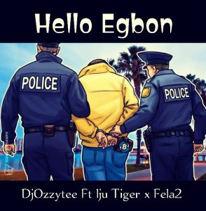 *DjOzzytee Ft Iju Tiger x Fela 2 - Hello Egbon Refix*