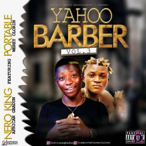 Nero King ft. Portable - Yahoo Barber Vol. 3